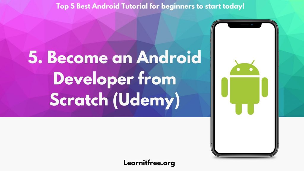 5th Nomination for Best Android Tutorial for beginners: Become an Android Developer from Scratch (Udemy)