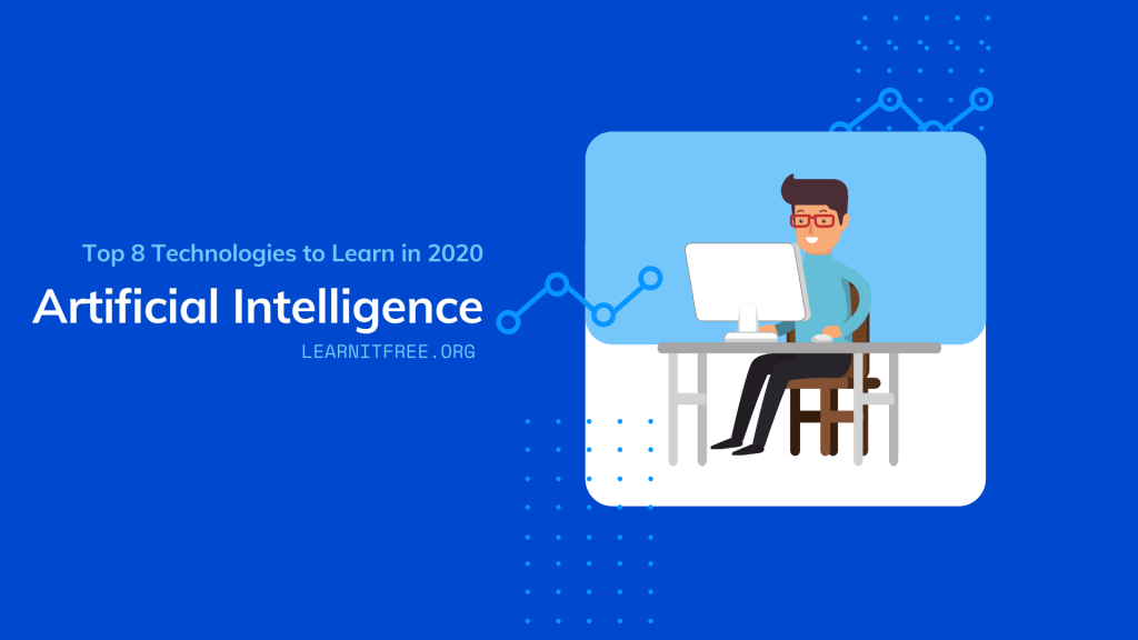 Top 8 Technologies to Learn in 2020 Second nomination is Artificial Intelligence