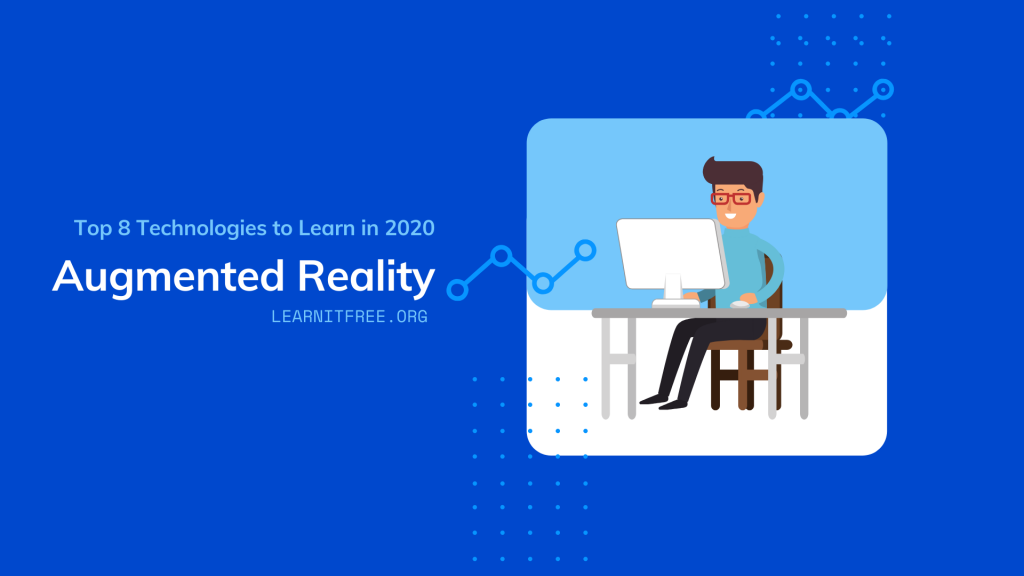 Top 8 Technologies to Learn in 2020 Sixth nomination is Augmented Reality