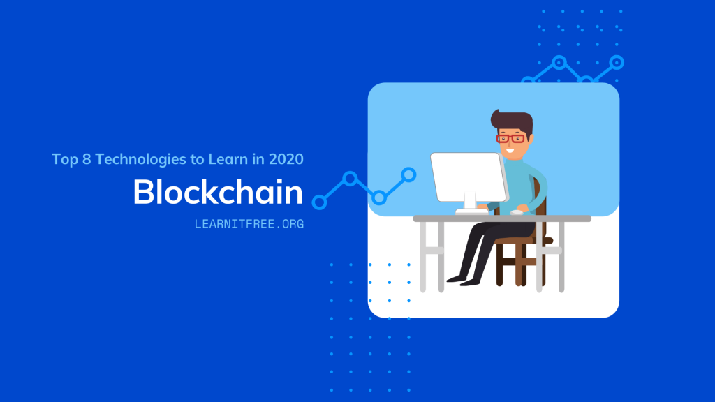 Top 8 Technologies to Learn in 2020 Fourth nomination is Blockchain