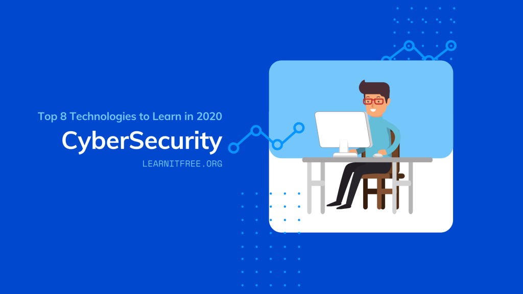Top 8 Technologies to Learn in 2020 Fifth nomination is Cyber Security