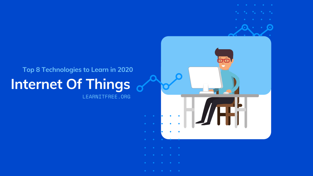 Top 8 Technologies to Learn in 2020 Seventh nomination is Internet Of Things